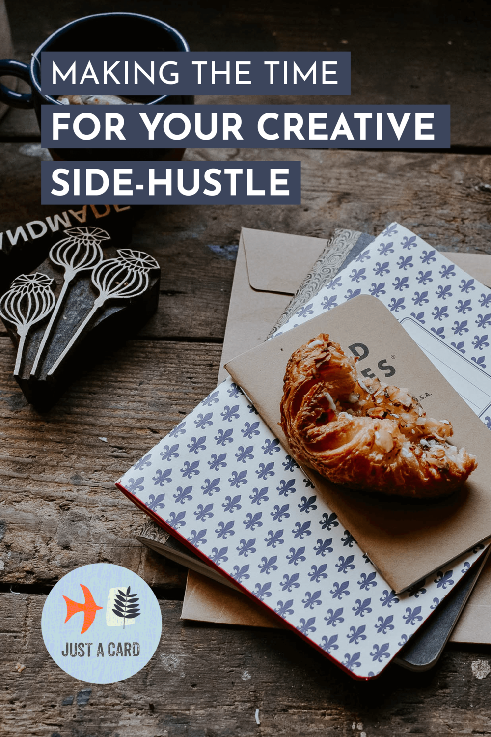 Making the time for your creative side-hustle - Josephine Brooks - Just a Card Blog-Pinnable Image.png