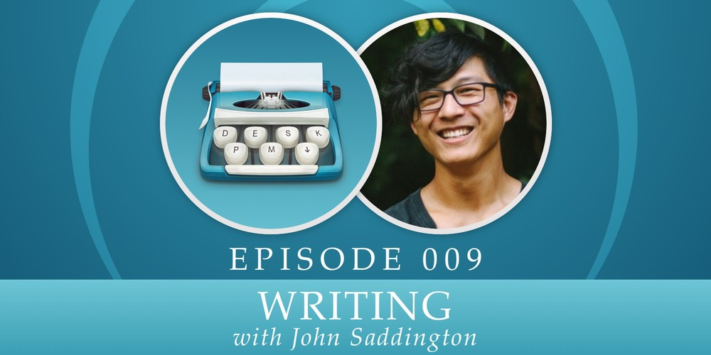 Episode 009: Writing, with John Saddington