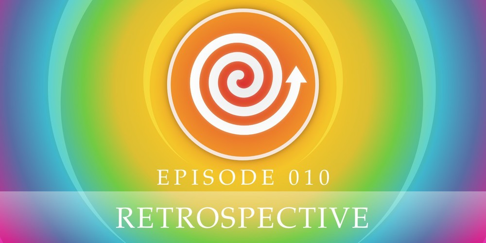 Episode 010: Retrospective