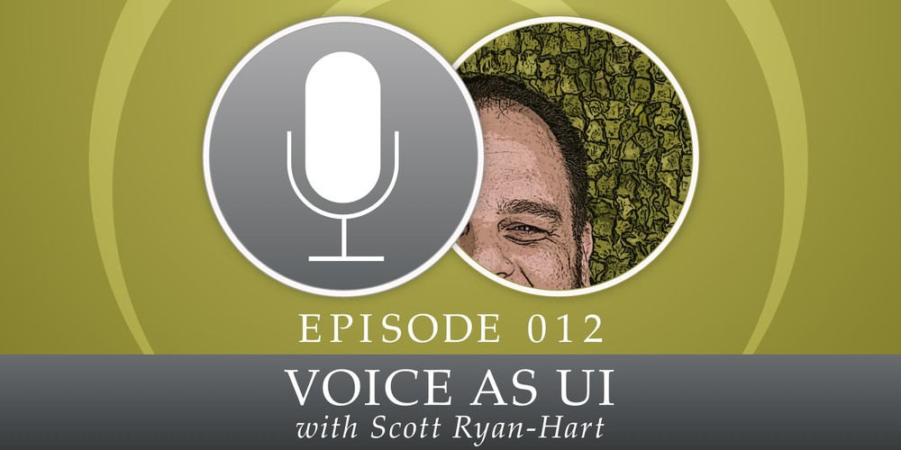 Episode 012: Voice as UI, with Scott Ryan-Hart