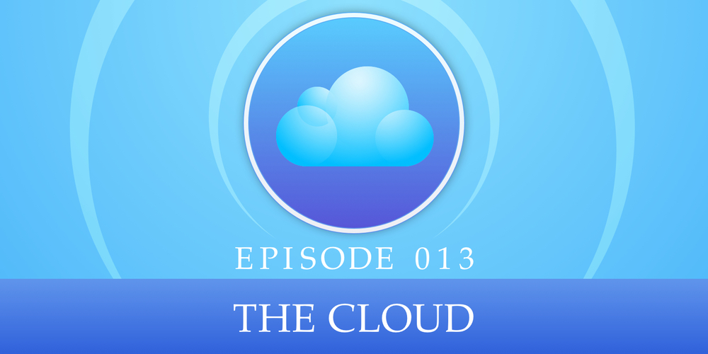 Episode 013: The Cloud