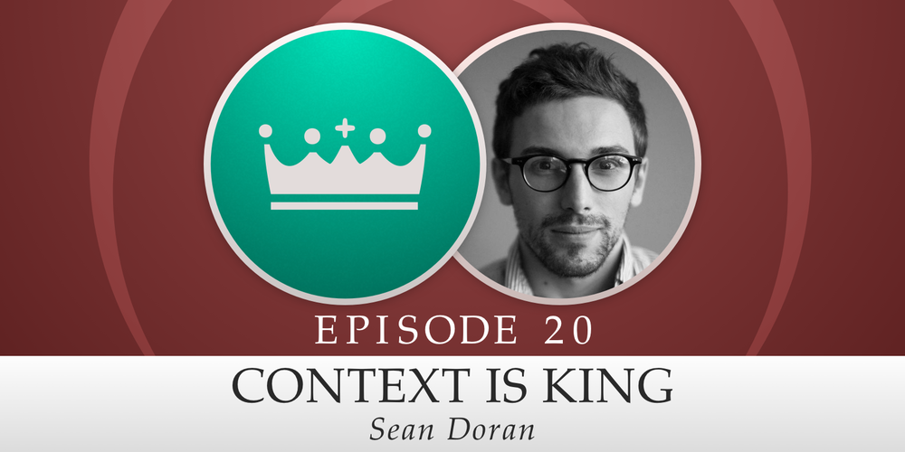 Episode 20: Context is King