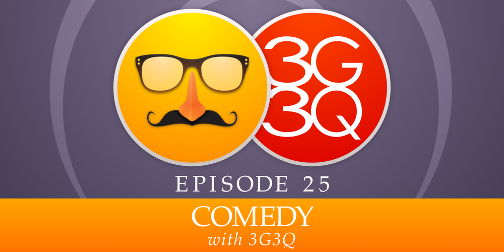 Episode 25: Comedy, with 3G3Q