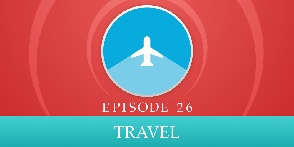 Episode 26: Travel
