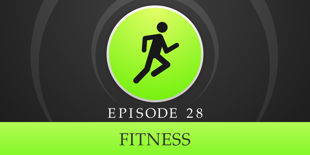 Episode 28: Fitness