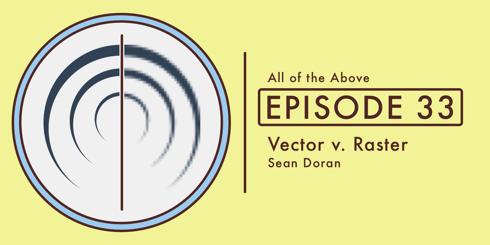 Episode 33: Vector v. Raster, with Sean Doran
