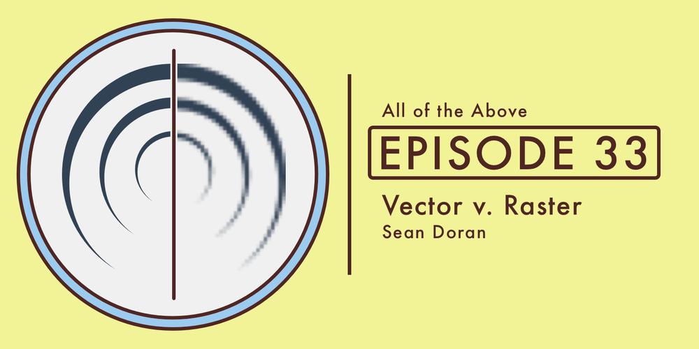 Episode33: Vector v. Raster, with Sean Doran