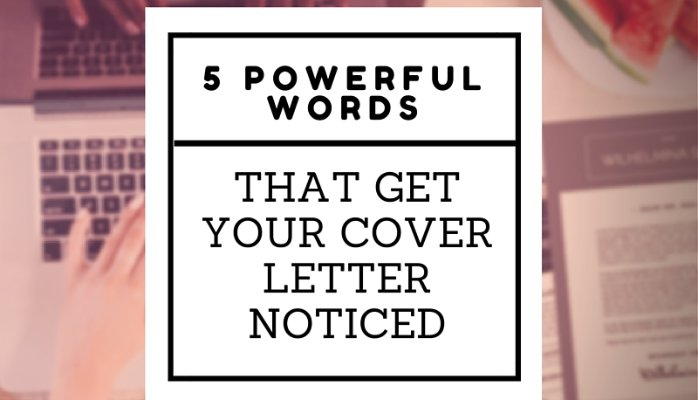 5 Powerful Words That Get Your Cover Letter Noticed U2014 The Resume Boutique  Words To Use In A Cover Letter
