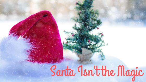 Santa Isn't the Magic.png