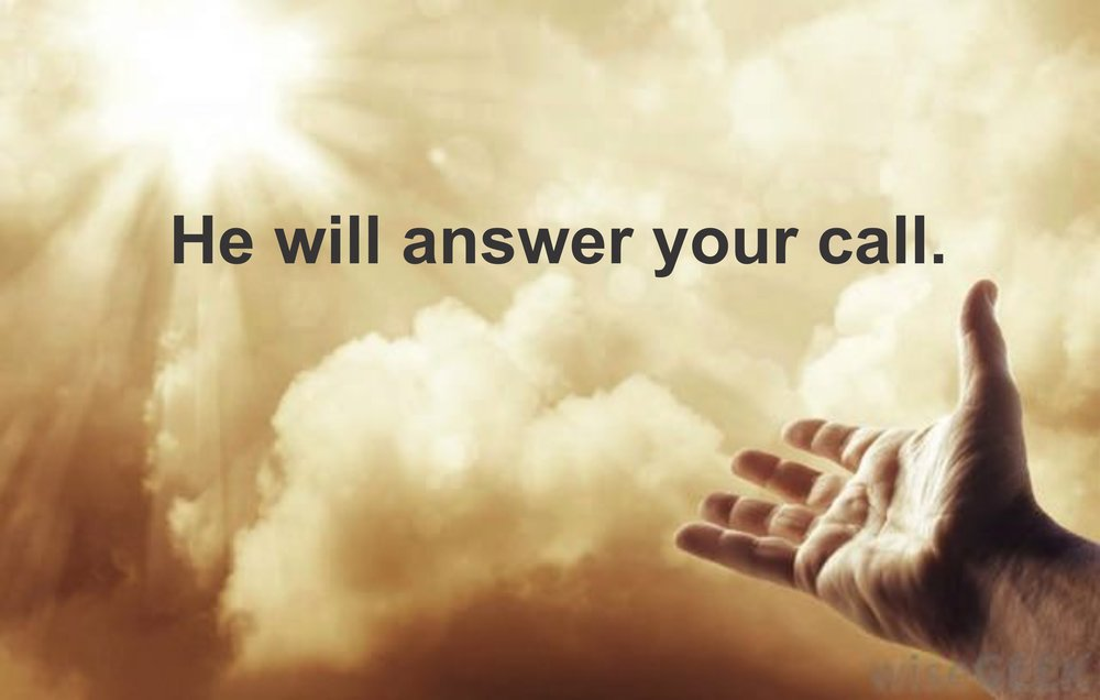 HE WILL ANSWER YOUR CALL.jpg