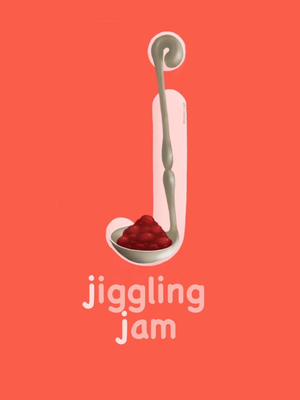 Letter J- Jiggling Jam