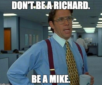 Don't Be a Richard Be a Mike graphic.png