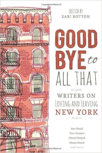 Goodbye to All That: Writers on Loving and Leaving New York $11