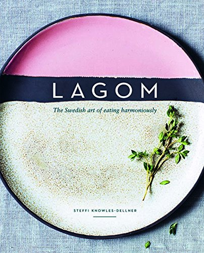 Lagom: The Swedish Art of Eating Harmoniously Cookbook $22