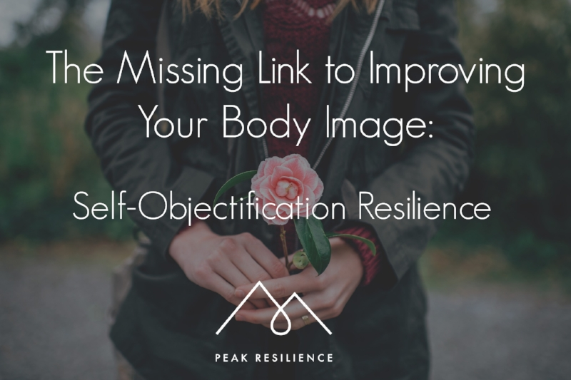 self-objectification resilience: the missing link to improving your body image