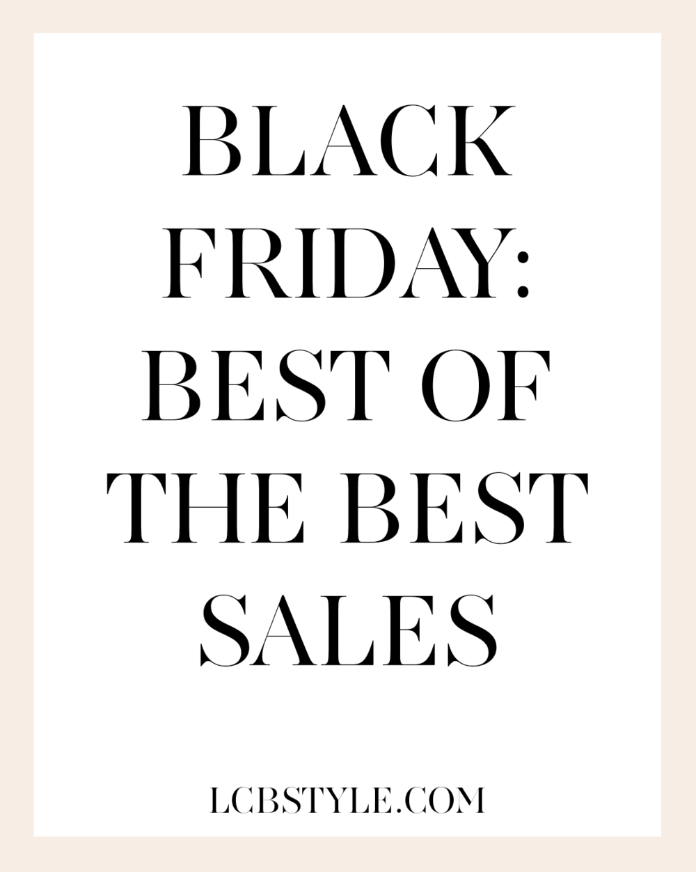 7d1223c5082b4 Black Friday  Best of the Best Sales — LCB STYLE