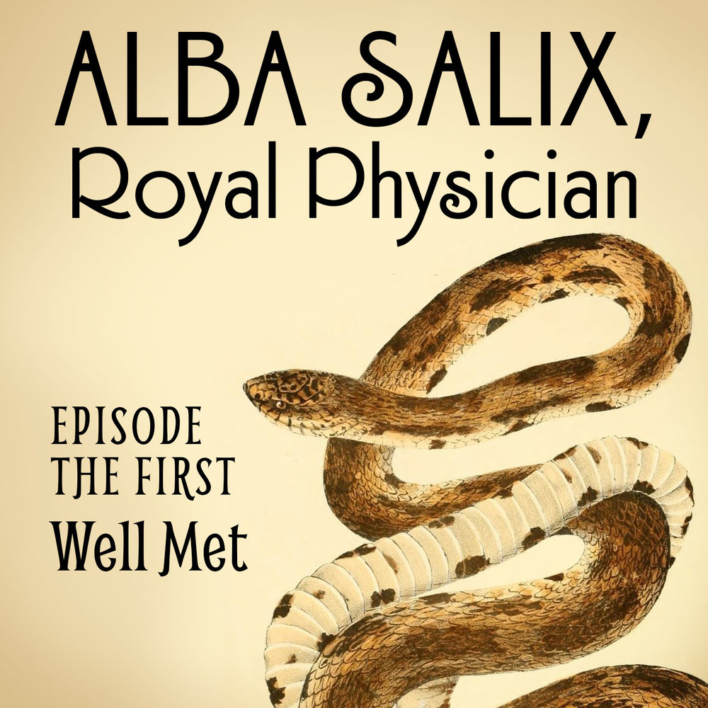 Alba Salix, Episode the First: Well Met