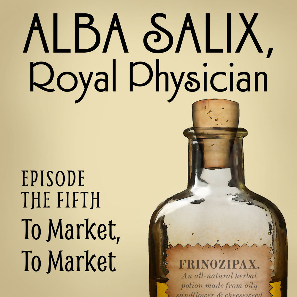 Alba Salix, Episode the Fifth: To Market, To Market