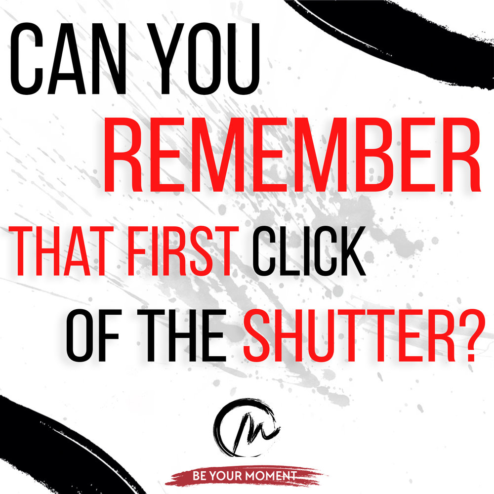 4. Can You Remeber That First Click Of The Shutter? (White).jpg