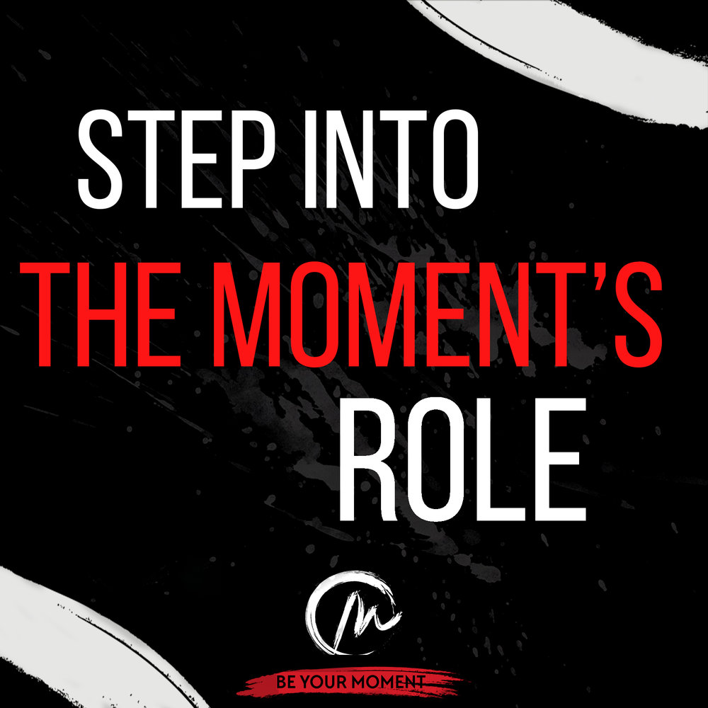 5. Step Into The Moment's Role (Black).jpg