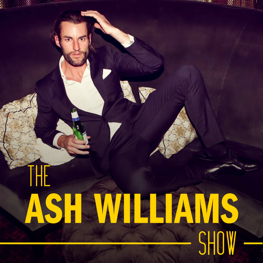 "Ash has given himself his own show titled ""The Ash Williams Show"". Listen  free here."