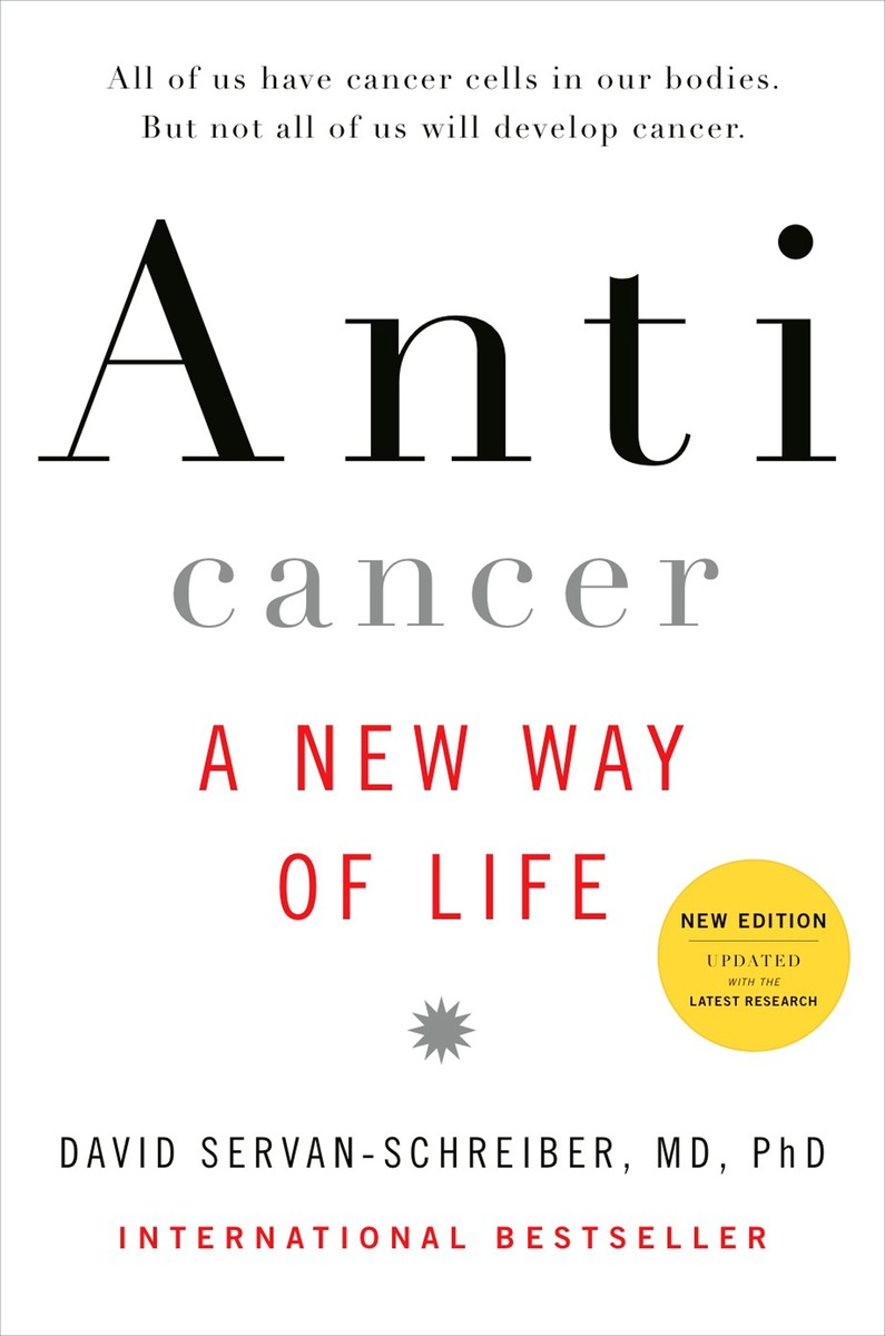 David Servan Schreiber, Anticancer, A New Way of Life, New Edition (2009)