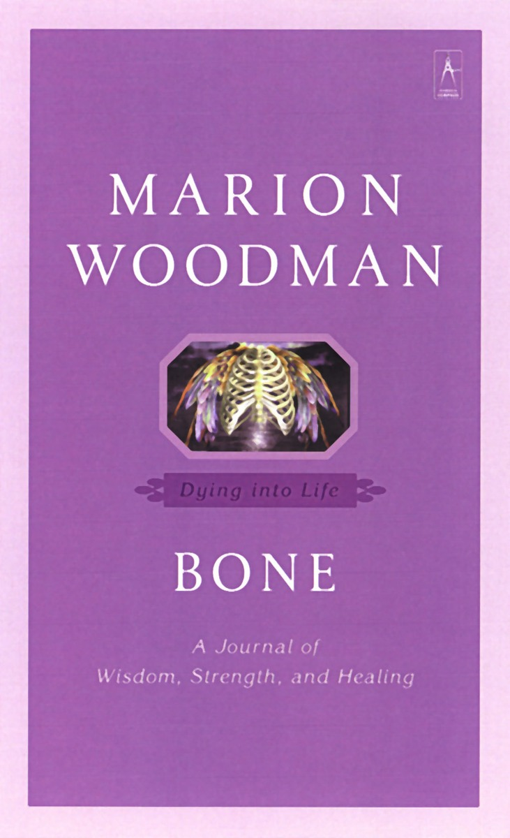Marion Woodman, Bone: Dying into Life (2001)