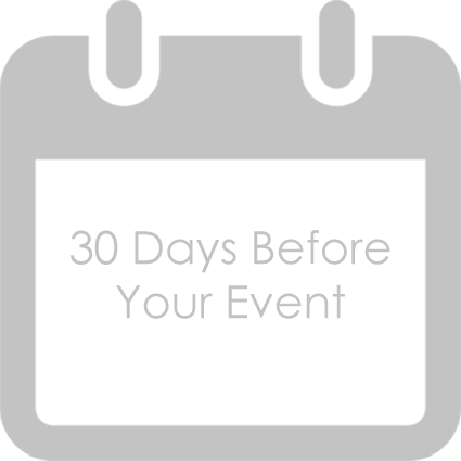 30 Days Before Your Event · Finalize your guest count. · Make your 30 day payment. · Finalize your menu. · Approve your floorplan. · Approve your timeline. Click here to see more of the 30 day Checklist.