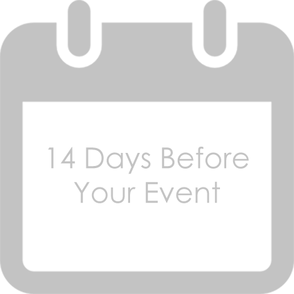 14 Days Before Your Event · Now is the time to tell us if you have any special needs regarding shipping in or out any boxes such as speaker or presentation materials · Send the final final guest list to all venues hosting your wedding-related events. · Reconfirm arrival times with vendors.