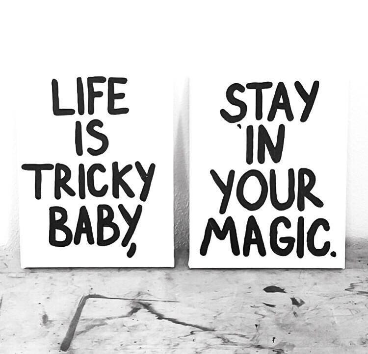 Life is tricky baby, stay in your magic.jpg