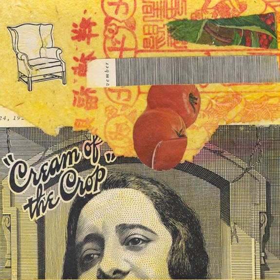 Cream of the Crop  . Mixed media collage on 300 lb. cold-pressed 100% rag paper with original vintage ephemera. 7 x 7 inches. 2012.