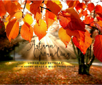SATURDAY 14TH OCTOBER, 2PM - 8PM   AUTUMN GROUNDING - URBAN DAY RETREAT  Change is afoot. Fresh off the back of mid-summer madness, we find ourselves sliding towards Autumn and before you know it we'll be in roll necks and making soups all over again!  We'd like to stop for a moment - take some time and reflect on the past couple of months; to digest our feelings, thoughts, emotions and re-connect with our body and mind, to repair and prepare for the change in season.  Self-love has never been more important in this hectic world we live in. As busy people it's too often that we leave loving and caring for ourselves at the bottom of our priority list. Happy Heads and Wild Thing Yoga are joining together again for the next instalment of our urban day retreat in East London. We're intuitively working with the flow of the seasons (following on from a successful Summer of Love) and we're inviting you to join us in a beautiful nurturing day of self love, where we'll be guiding you through the best ways to look after both your body and your mind.  The day will start with a guided meditation and breathing techniques with crystal healing, followed by a beautiful breath synchronized chakra based vinyasa flow, working with a strong physical connection to the Earth.  We have a veggie chef with us for the day to create a health conscious, hearty, warming and nourishing supper, a selection of fresh juices & yummy treats all with healing superfoods, herbs & antioxidant spices to make sure you're being filled with goodness throughout the day.  In the afternoon into evening we'll have a workshop on self-love and Emotional Freedom Technique (also known as tapping) teaching you invaluable tools and techniques for how to re-connect with your true self. Finishing the day with a restorative slow yoga flow and deeply relaxing yoga nidra followed by meditation to ensure each contented soul will leave filled with a new energy, self love and grounding both mentally and physically.  A special goody bag filled with delightful treats will be provided for everyone.   Tickets Here