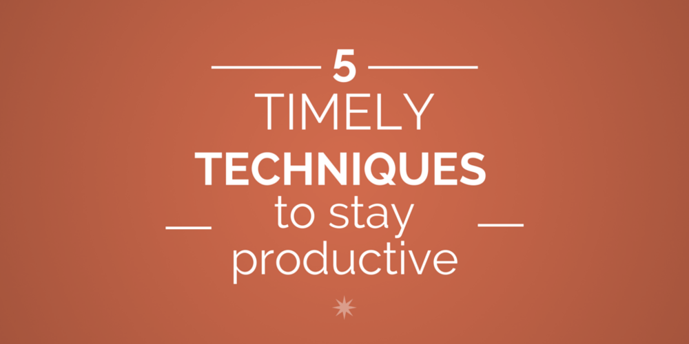 5 timely techniques to stay productive