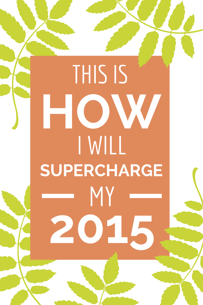 This is how I will supercharge my 2015