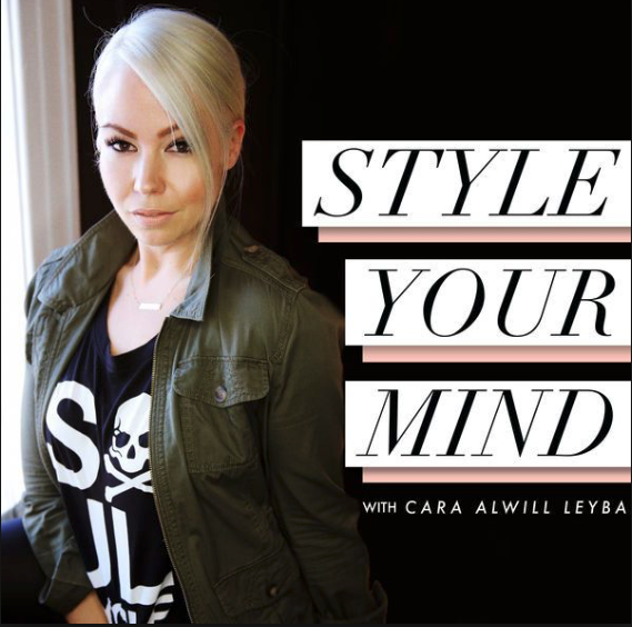 Style Your Mind - with Cara Alwill Leyba