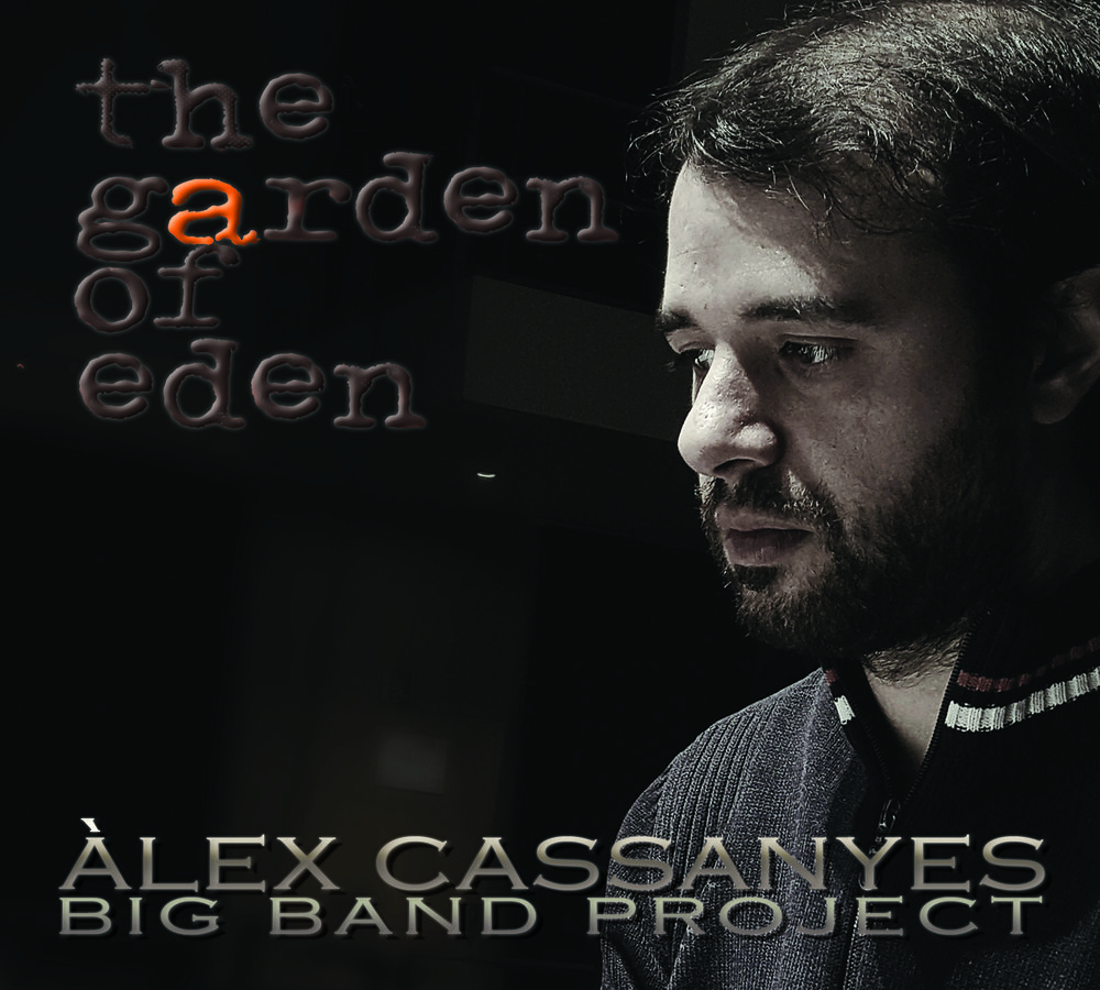 The Garden of Eden - Àlex Cassanyes Big Band Project18 piece Large Ensemble Album1.- Un dimanche après-midi à l'île de la Grande Jatte2.- The Garden of Eden I (Suite)3.- The Garden of Eden II (Suite)4.- The Garden of Eden III (Suite)5.- Vaekst6.- DrugstoreAll music composed and arranged by Àlex Cassanyes