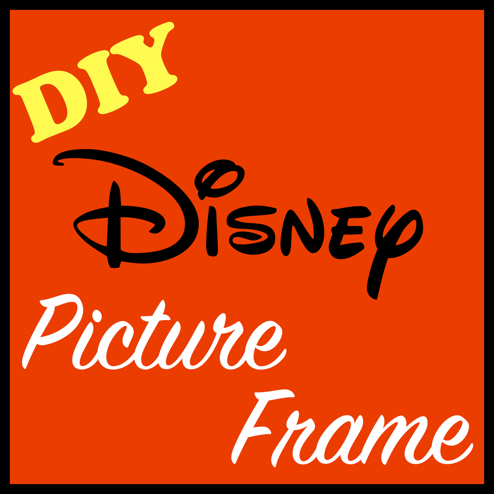 diy disney picture frames - Disney Picture Frames