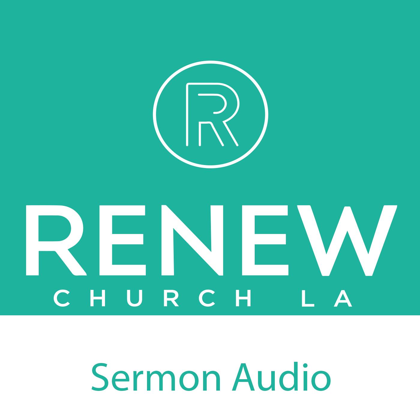 Sermon Podcast - Renew Church LA