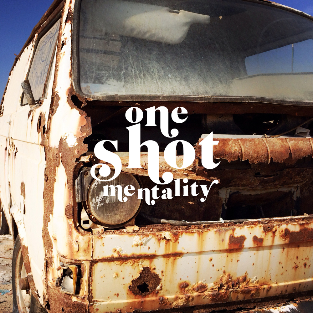 One Shot Mentality