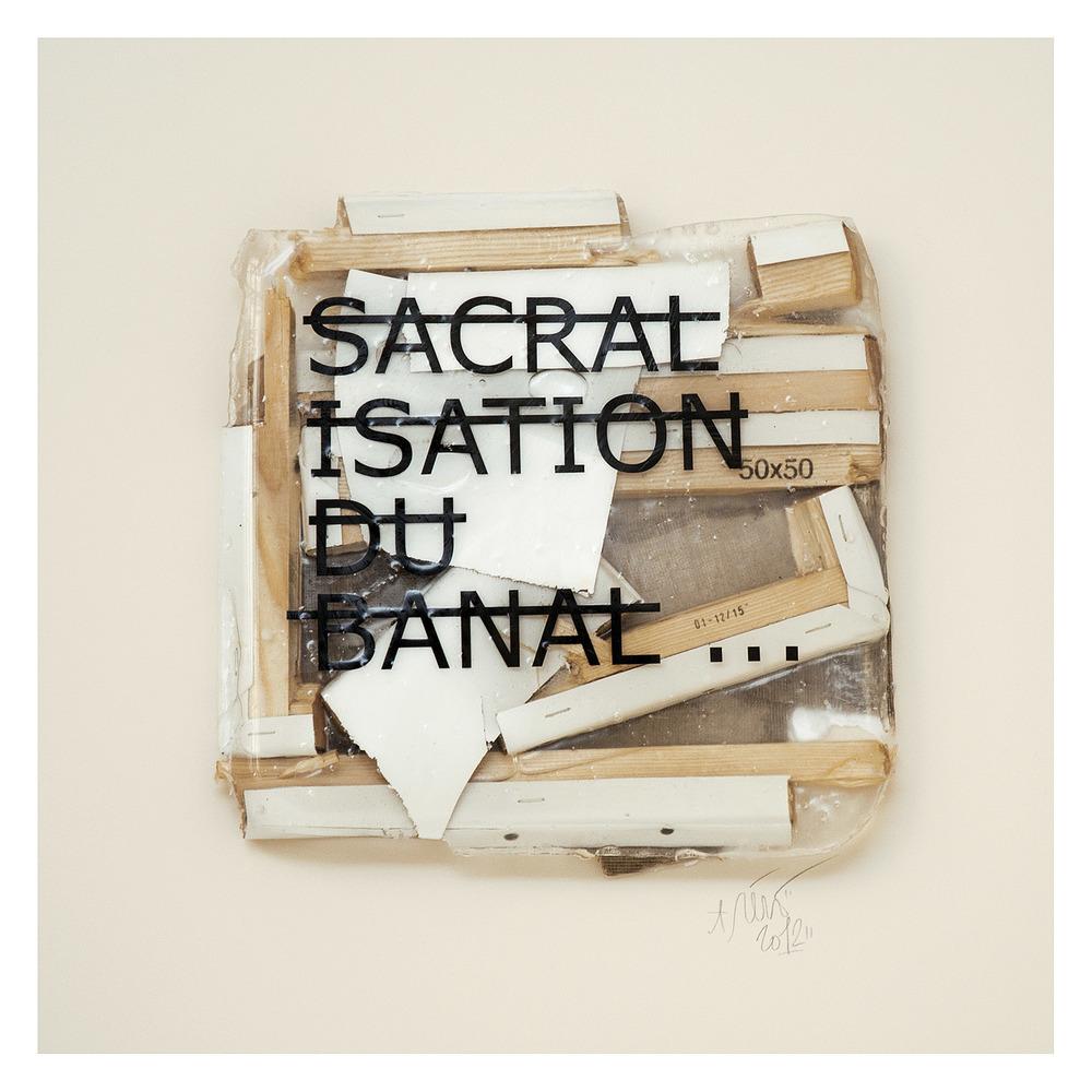 Sans titre (SACRALISATION DU BANAL...), 2012