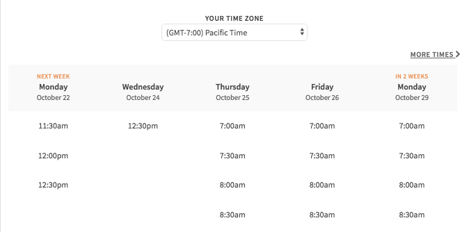Step 2 - Choose A Meeting Time - Once you choose the right service and mentor, you'll see a list of their availability that week. Just pick one that works for you - no more back-and-forth emailing trying to find a time that works!