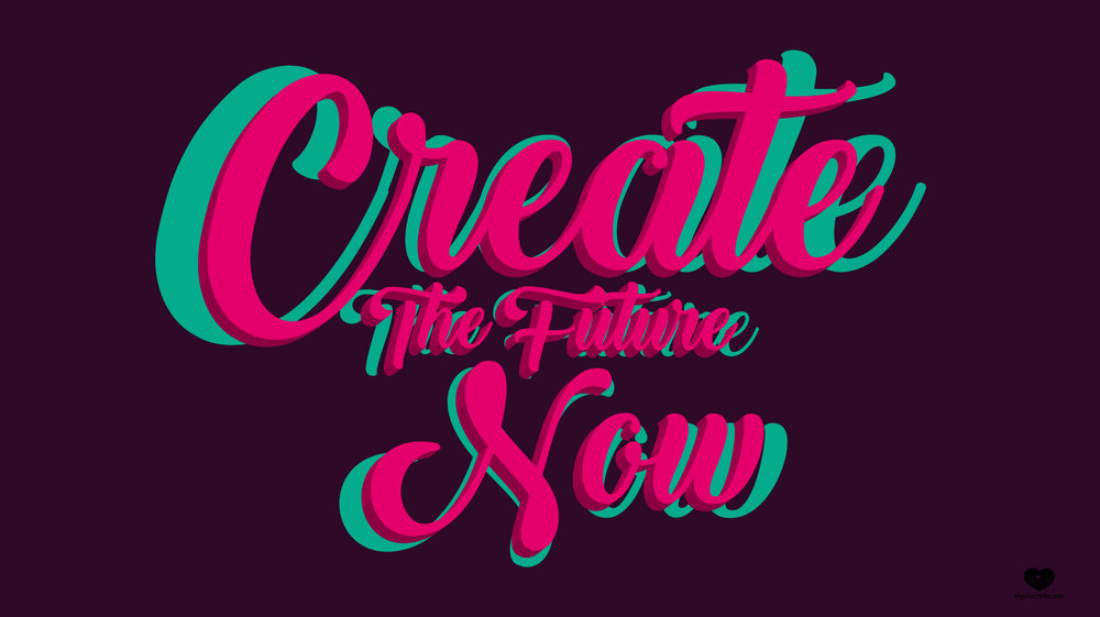 Create The Future Now