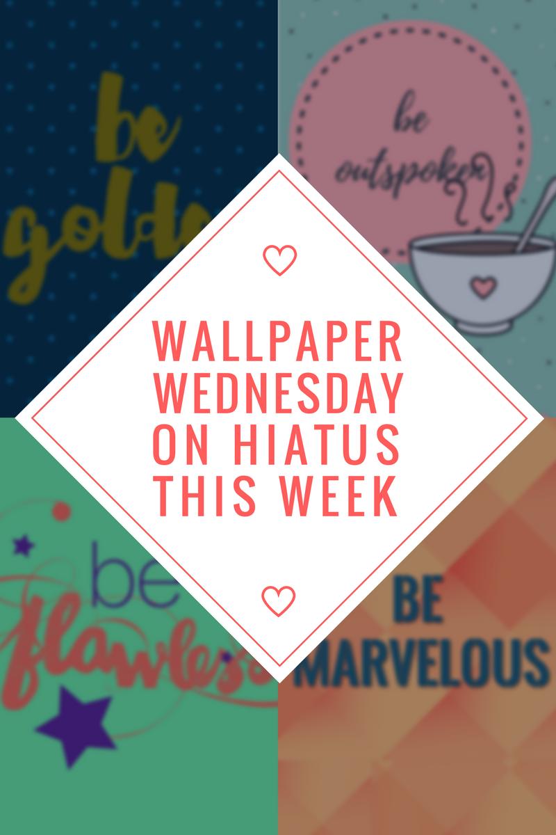 Wallpaper Wednesday Is On Hiatus This Week