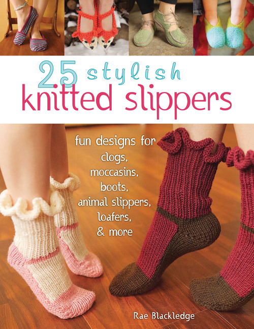 Book Review 25 Stylish Knitted Slippers By Rae Blackledge The