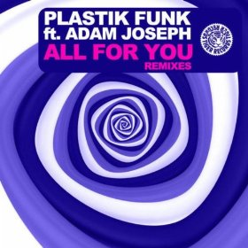 Plastik Funk - All For You ft. Adam Joseph (The Remixes)