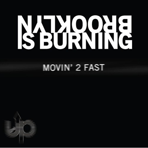 Brooklyn Is Burning - Movin' 2 Fast