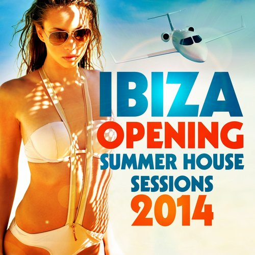 Ibiza Opening: Summer House Sessions 2014