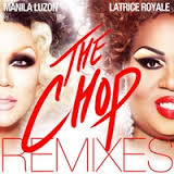Manila Luzon & Latrice Royale - The Chop (Remixes)