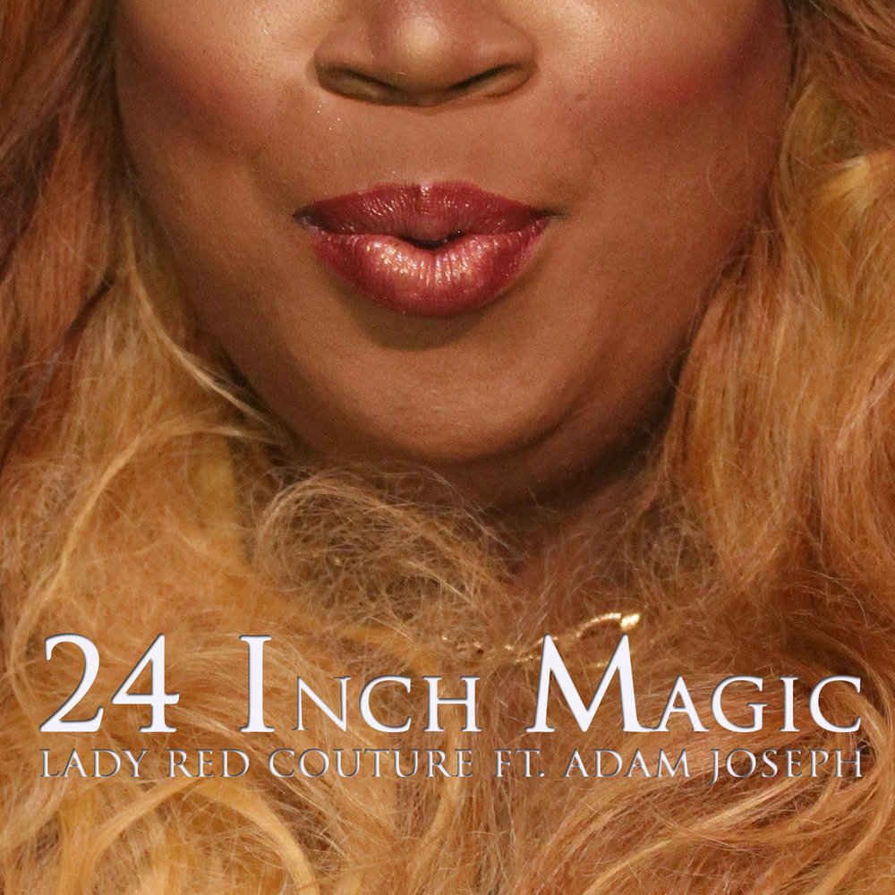 Lady Red Couture - 24 Inch Magic (ft. Adam Joseph)