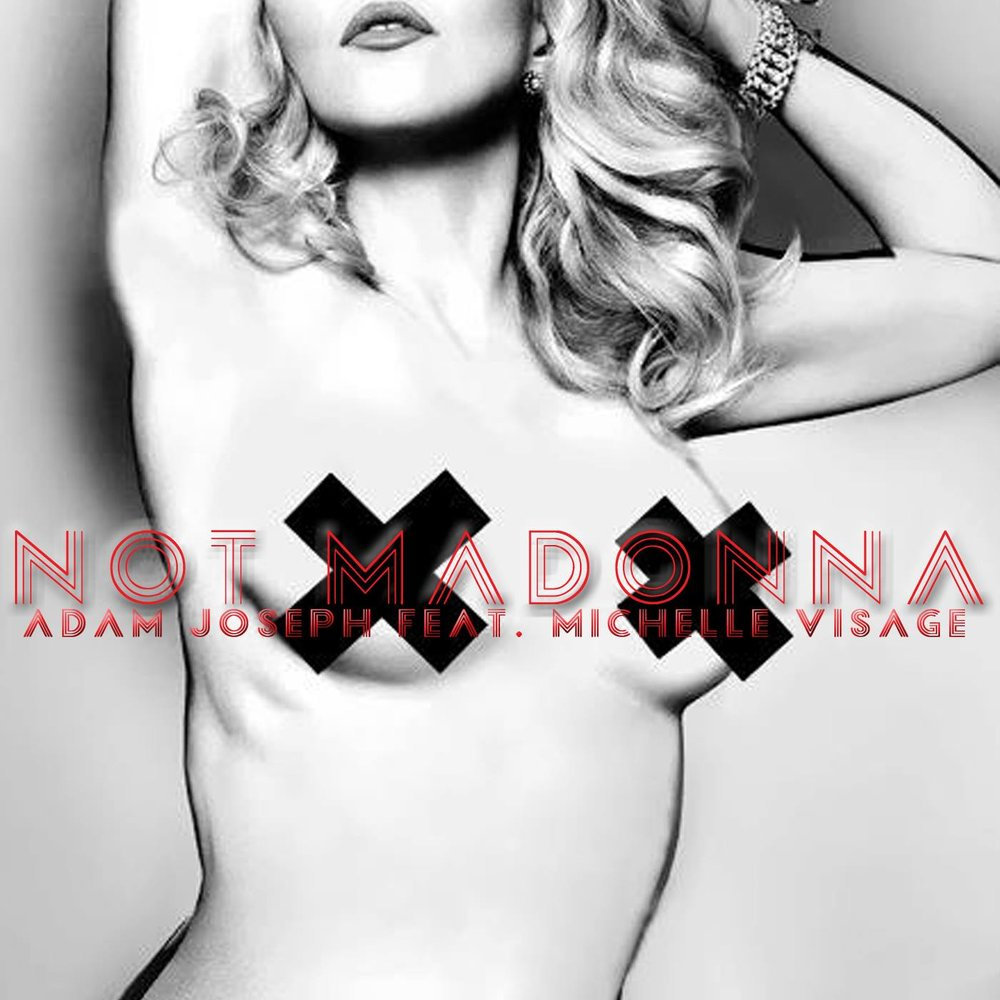 Adam Joseph - Not Madonna (ft. Michelle Visage)